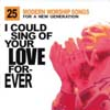 I Could Sing of Your Love Forever - Click to view!
