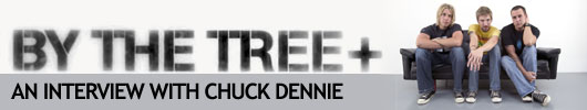 BY THE TREE INTERVIEW WITH CHUCK DENNIE