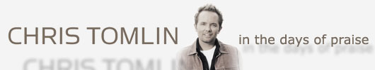 CHRIS TOMLIN: in the days of praise